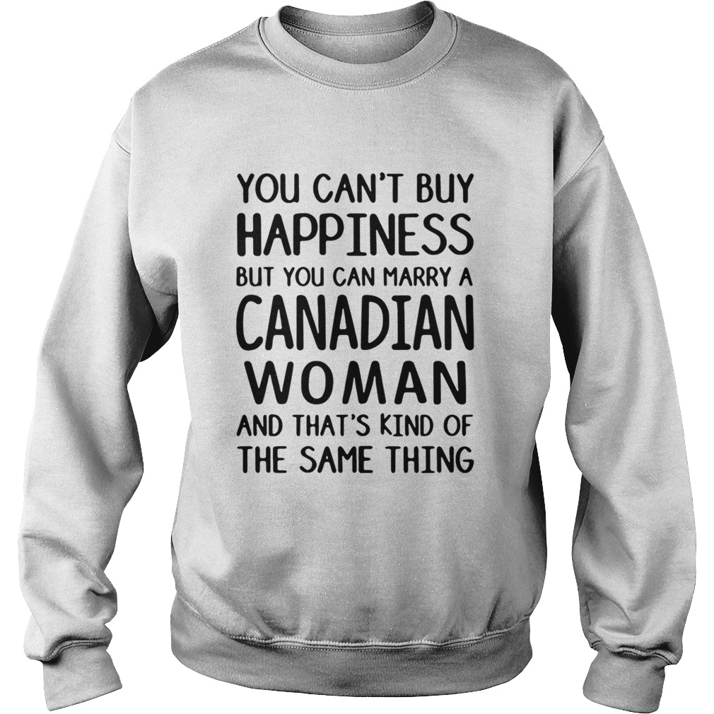 Sweatshirt You cant buy happiness but you can marry a Canadian woman