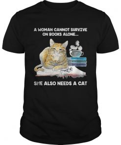 Guys A Woman Cannot Survive On Books Alone She Also Needs A Cat Shirt