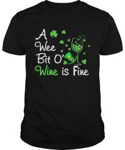 Guys A wee bit O wine is fine St Patricks Day shirt