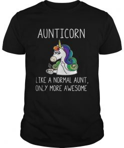 Guys Aunticorn like a normal aunt only more awesome shirt