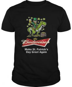 Guys Budweiser make St Patricks day great again shirt