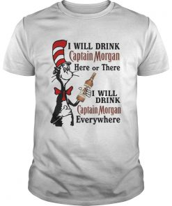 Guys Dr Seuss I will drink Captain Morgan here or there I will drink Captain Morgan everywhere shirt