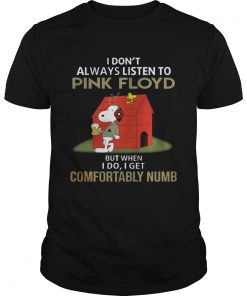 Guys I dont alway listen Pink Floyd But when I Do I get Comfortably Numb Snoopy Tshirt