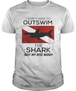 Guys I dont have to outswim the Shark just my dive buddy shirt