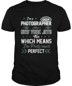 Guys Im A Photographer Jets Fan And Im Pretty Much Perfect Shirt