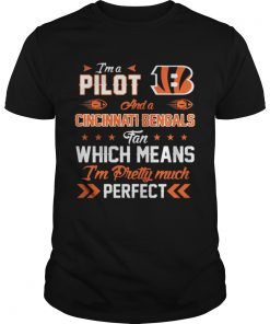 Guys Im A Pilot Bengals Fan And Im Pretty Much Perfect Shirt