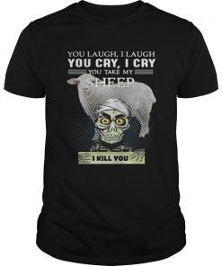 Guys Jeff Dunham you laugh I laugh you cry I cry you take my Sheep shirt