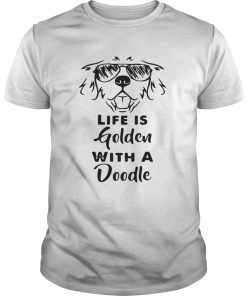 Guys Life is golden with a Doodle shirt