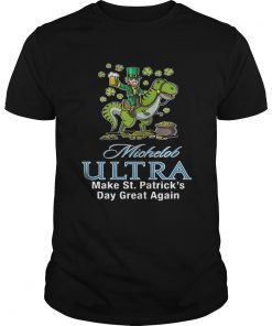 Guys Michelob Ultra make St Patricks day great again shirt