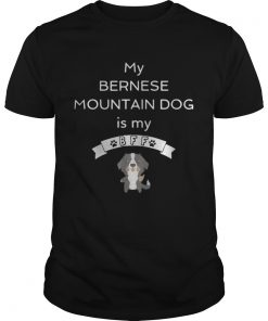 Guys My Bernese mountain dog is my Bff shirt