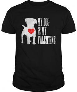 Guys My dog is my valentine shirt