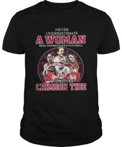 Guys Never Underestimate A Woman Who Understands Football And Loves Crimson Tide Shirt