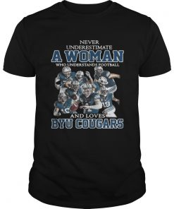 Guys Never underestimate a woman who understands football and Byu Cougars shirt