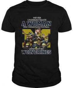 Guys Never underestimate a woman who understands football and loves Wolverines shirt