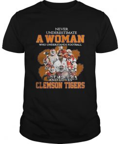 Guys Never underestimate awoman who understands football and loves Clemson Tigers shirt
