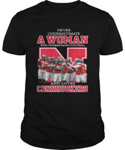 Guys Never underestimate awoman who understands football and loves Cornhuskers shirt