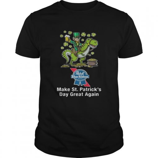 Guys Pabst Blue Ribbon make St Patricks day great again shirt