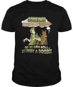 Guys Some One Pass Shaggy The Baggy So He Can Roll Scooby A Doobie Shirt