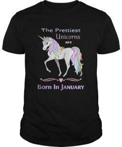 Guys The prettiest unicorns are born in January shirt