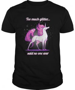 Guys Unicorn Too much glitter said no one ever shirt