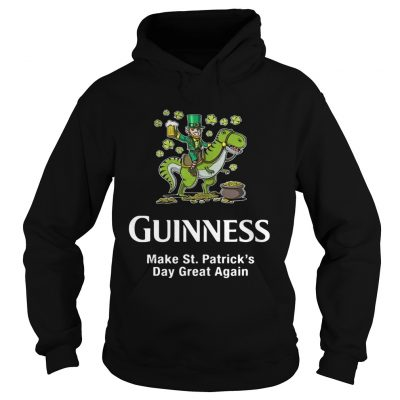 Hoodie Guinness make St. Patrick's Day great again shirt