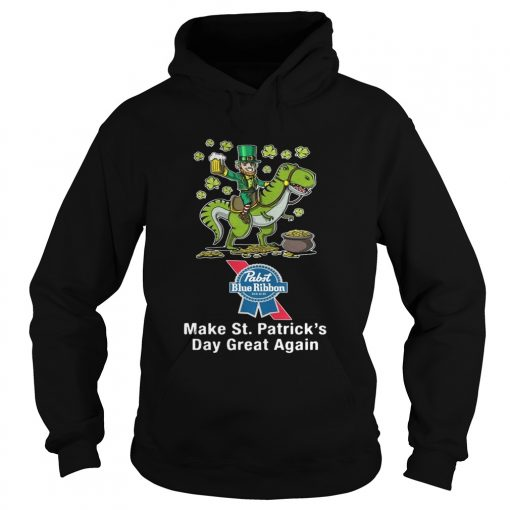 Hoodie Pabst Blue Ribbon make St Patricks day great again shirt