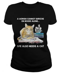 Ladies Tee A Woman Cannot Survive On Books Alone She Also Needs A Cat Shirt