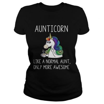 Ladies Tee Aunticorn like a normal aunt only more awesome shirt
