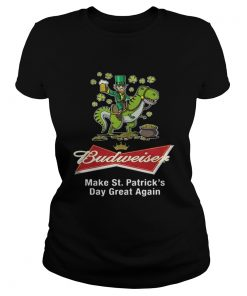 Ladies Tee Budweiser make St Patricks day great again shirt