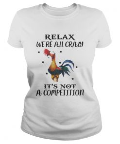 Ladies Tee Chicken Relax Were All Crazy Its Not A Competition Shirt