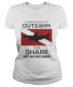 Ladies Tee I dont have to outswim the Shark just my dive buddy shirt