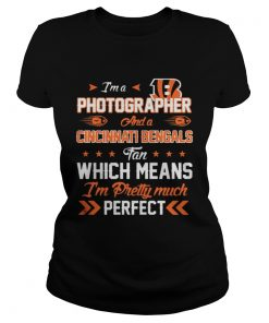 Ladies Tee Im A Photographer Bengals Fan And Im Pretty Much Perfect Shirt