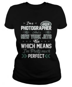Ladies Tee Im A Photographer Jets Fan And Im Pretty Much Perfect Shirt