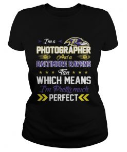 Ladies Tee Im A Photographer Ravens Fan And Im Pretty Much Perfect Shirt