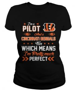 Ladies Tee Im A Pilot Bengals Fan And Im Pretty Much Perfect Shirt