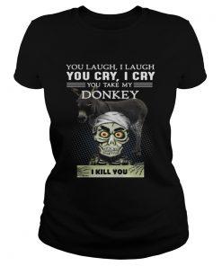 Ladies Tee Jeff Dunham you laugh I laugh you cry I cry you take my Donkey shirt