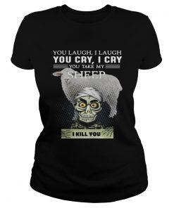 Ladies Tee Jeff Dunham you laugh I laugh you cry I cry you take my Sheep shirt