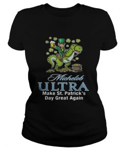 Ladies Tee Michelob Ultra make St Patricks day great again shirt