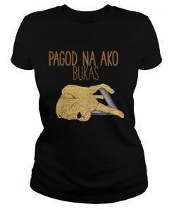 Ladies Tee Pagod Na Ako Bukas shirt