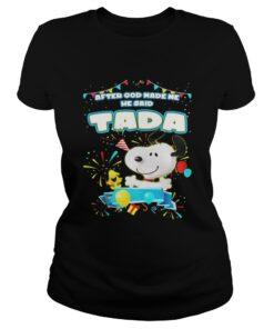 Ladies Tee Snoopy After God Made Me He Said Tada Shirt