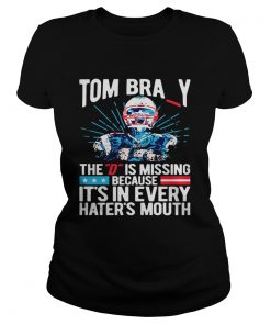 Ladies Tee Tom Bray the D is missing because its in every haters mouth shirt