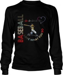 Longsleeve Tee Baseball Love What You Do Shirt