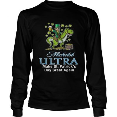 Longsleeve Tee Michelob Ultra make St Patricks day great again shirt