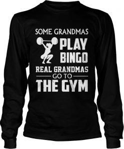 Longsleeve Tee Some grandmas play bingo real grandmas go to the gym shirt