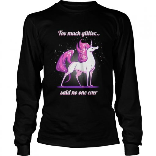 Longsleeve Tee Unicorn Too much glitter said no one ever shirt