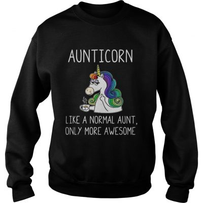 Sweatshirt Aunticorn like a normal aunt only more awesome shirt