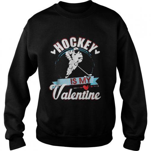 Sweatshirt Hockey Is My Valentine Funny Valentines Shirt