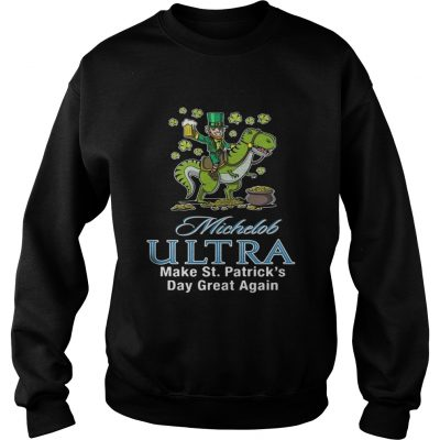 Sweatshirt Michelob Ultra make St Patricks day great again shirt