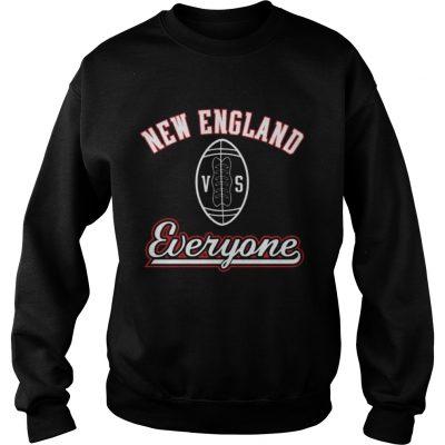 Sweatshirt New England VS Everyone Shirt