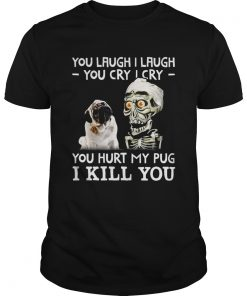Guys Achmed you laugh I laugh you cry I cry you hurt my pug shirt